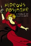 Jad Adams - Hideous Absinthe- A History of the Devil in a Bottle