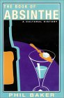 Phil Baker's Book of Absinthe- A Cultural History